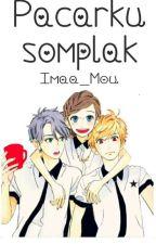 Pacarku Somplak by Imaa_Mou