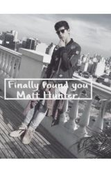 Finally found you (Matt Hunter). by AngelaHood123