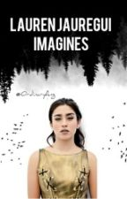 Lauren Jauregui Imagines by OrdinaryAng