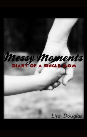 Messy Moments: Diary of a single mom by Leigh19