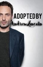 Adopted by Andrew Lincoln by bbffhjnnfdx