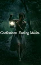 Confessions: Finding Maisha by moonandgalaxygirl