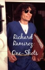Richard Ramirez: One Shots by RamirezFic