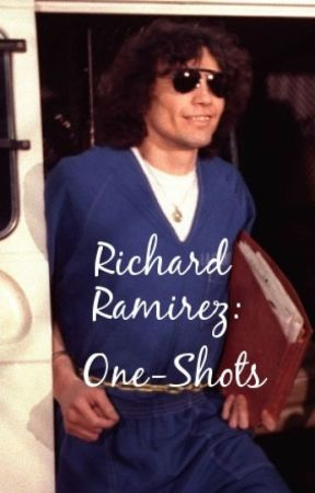 Richard Ramirez: One Shots by RamirezFic
