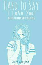 "Hard To Say ""I Love U"" by zaviratrya"