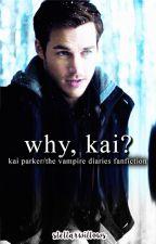 Why, Kai? {Kai Parker/The Vampire Diaries Fan Fiction} by stellarwillows