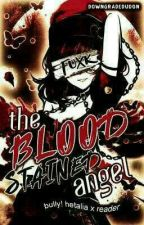 Bully! Hetalia X  Psycho! Reader: The Blood Stained Angel by officiallyudon