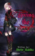 Loving The Badgirl (SLOW UPDATE) by Bhebe_Maldita