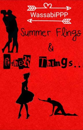 Summer Flings and Other Things... by WassabiPPP