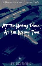 At the Wrong Place, At the Wrong Time -A Banana Bus Crew x Reader Fanfic by TheHilariousUnicorn