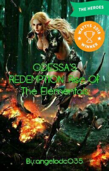 ODESSA'S REDEMPTION: Rise Of The Elementals ( Wattys 2018 Winner)