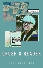 CrushXReader One Shots  by MeanYoongsx