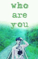 Who are you by sehun__novels