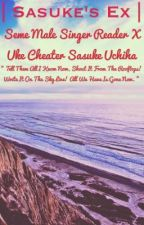 Seme Male Reader Singer x Uke Cheater Sasuke  by dawnxash