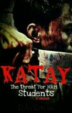 KATAY  (The Threat for HRM Students) by GURUSAKI