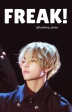 Freak! || TaehyungXReader *UNDER EDITING* by lowkey_jimin