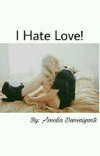 I Hate Love!  by ameldamaiyanti_