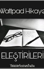 Wattpad Hikaye Eleştirileri  by Yaazarbozuntusu