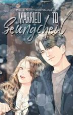 Married to SEUNGCHEOL by yourimaginator