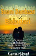 Suami Dambaan Bidadari by NazminMohd