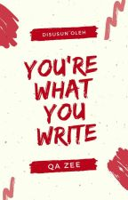 You're What You Write by QaZeeAuthor