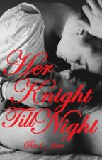 Her Knight Till Night by Ra1_1ssa