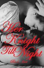 Her Knight Till Night by Ra1_1ssa