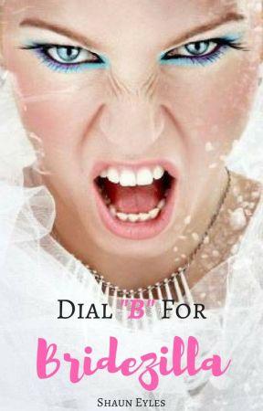 "Dial ""B"" for Bridezilla (Updated Regularly) by ShaunEyles"
