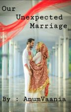 Our Unexpected Marriage by AnumVaania