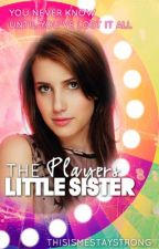 The Players Little Sister(Complete) by iamskye9