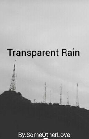 Transparent Rain. by SomeOtherLove