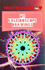 My Kaleidoscope drawings |TrickyReader28 by TrickyReader28