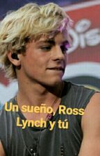 Un sueño, Ross Lynch y tú  by R5ers1_ross