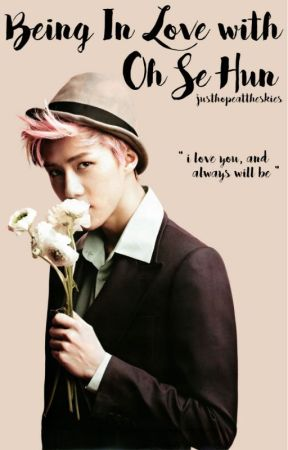 Being In Love with Oh Se Hun    Being In Love Series #1 by JustHopeAtTheSkies