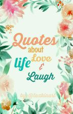 quotes Love Life Laugh by tazkiaart