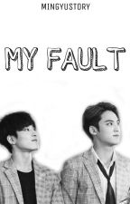 MY FAULT by mingyustory
