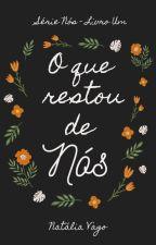 Série Nós - Livro Um - O que restou de nós (COMPLETO) by natliavago