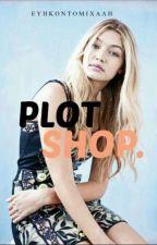 PLOT SHOP. by evikontomihali