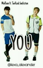 You | A MinYoon and VKook Fanfiction by Lexa_Alexander