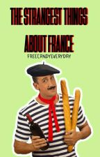 Странните неща за Франция by FreeCandyEveryDay