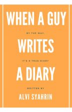 When a Guy Writes a Diary by itsALVI
