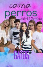 como perros y gatos (agustina,lionentina y ruggarol) hot ® by valef12reina