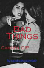 Bad Things (Camren G!P)  by SandraMorales980