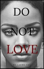Do Not Love (Terminée) by LSMLaure