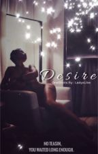 D E S I R E | OneShots (EDITING) by cissyamore