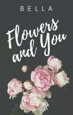 Flowers and You by BellaPU