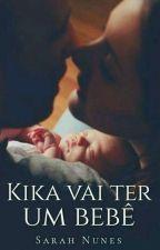 Kika vai ter um bebê! (Livro 2) by SarahRRNunes