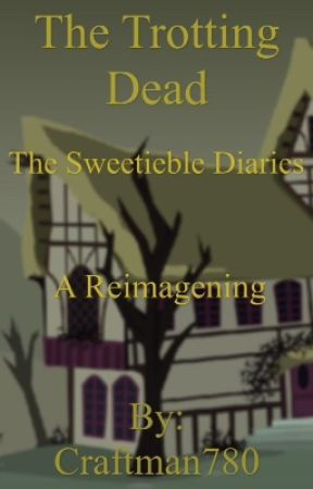 The Trotting Dead: The Sweetiebelle Diaries  by Craftman780