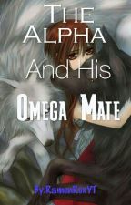 The Alpha And His Omega Mate (Discontinued) by RamenRoxYT