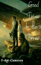 Good Times In Hard Times [Han X Leia] by I-Am-Cameron